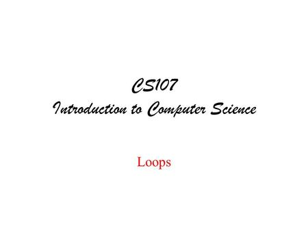 CS107 Introduction to Computer Science Loops. Instructions Pseudocode Assign values to variables using basic arithmetic operations x = 3 y = x/10 z =