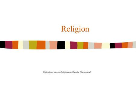 Religion Distinctions between Religious and Secular Phenomena?