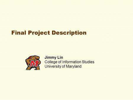 Final Project Description Jimmy Lin College of Information Studies University of Maryland.