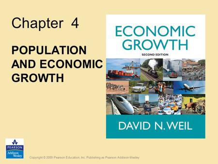 Copyright © 2009 Pearson Education, Inc. Publishing as Pearson Addison-Wesley Chapter 4 POPULATION AND ECONOMIC GROWTH.