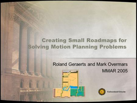 Creating Small Roadmaps for Solving Motion Planning Problems Roland Geraerts and Mark Overmars MMAR 2005.