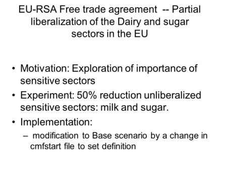 EU-RSA Free trade agreement -- Partial liberalization of the Dairy and sugar sectors in the EU Motivation: Exploration of importance of sensitive sectors.