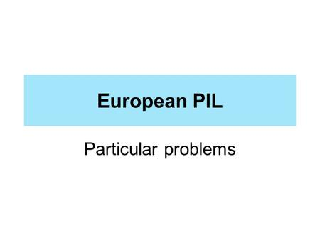 European PIL Particular problems. Enhanced cooperation DIVORCE A first in EU history: enhanced cooperation is in force Agreement of all Member States.