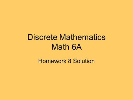 Discrete Mathematics Math 6A Homework 8 Solution.