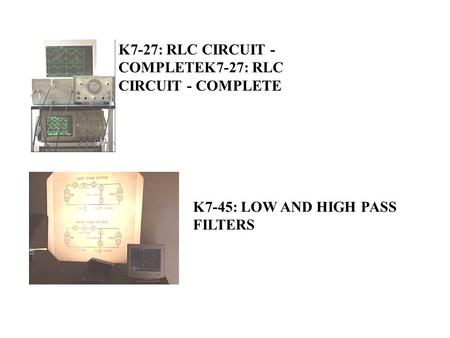 K7-27: RLC CIRCUIT - COMPLETEK7-27: RLC CIRCUIT - COMPLETE K7-45: LOW AND HIGH PASS FILTERS.