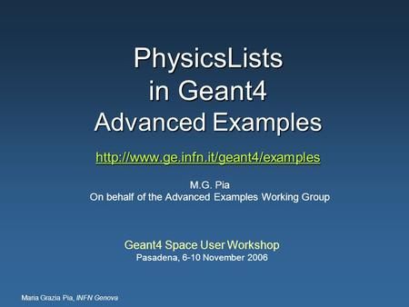Maria Grazia Pia, INFN Genova PhysicsLists in Geant4 Advanced Examples   M.G.