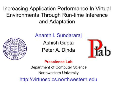 Increasing Application Performance In Virtual Environments Through Run-time Inference and Adaptation Ananth I. Sundararaj Ashish Gupta Peter A. Dinda Prescience.