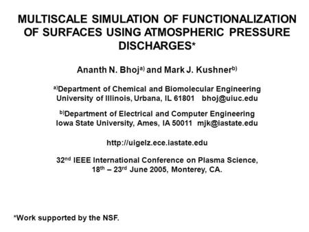 MULTISCALE SIMULATION OF FUNCTIONALIZATION OF SURFACES USING ATMOSPHERIC PRESSURE DISCHARGES * Ananth N. Bhoj a) and Mark J. Kushner b) a) Department of.