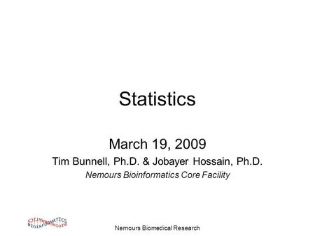 Nemours Biomedical Research Statistics March 19, 2009 Tim Bunnell, Ph.D. & Jobayer Hossain, Ph.D. Nemours Bioinformatics Core Facility.