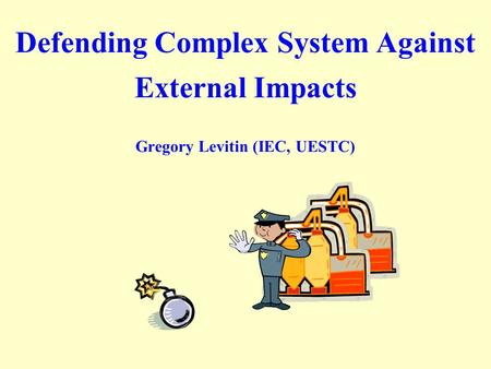 Defending Complex System Against External Impacts Gregory Levitin (IEC, UESTC)