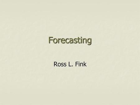 Forecasting Ross L. Fink.