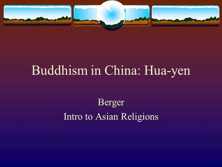 Buddhism in China: Hua-yen Berger Intro to Asian Religions.