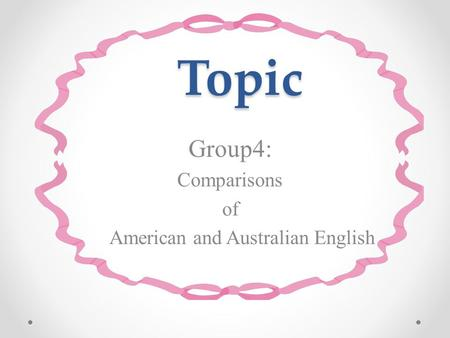 Topic Group4: Comparisons of American and Australian English.