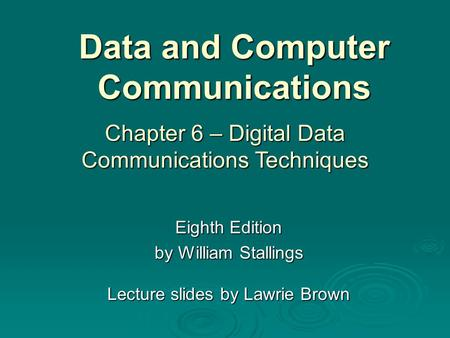 Data and Computer Communications Eighth Edition by William Stallings Lecture slides by Lawrie Brown Chapter 6 – Digital Data Communications Techniques.