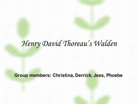 Henry David Thoreau's Walden Group members: Christina, Derrick, Jess, Phoebe.