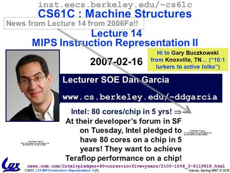 CS61C L14 MIPS Instruction Representation II (1) Garcia, Spring 2007 © UCB Lecturer SOE Dan Garcia www.cs.berkeley.edu/~ddgarcia inst.eecs.berkeley.edu/~cs61c.