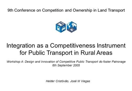 1 Integration as a competitiveness instrument for Public Transport in rural areas Helder Cristóvão, José M Viegas Integration as a Competitiveness Instrument.