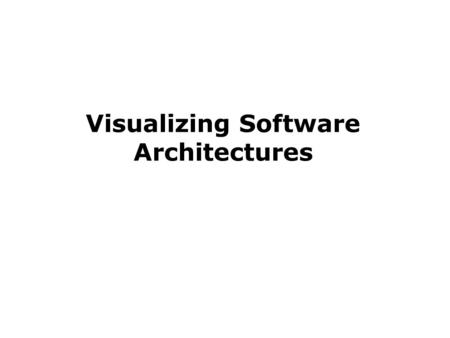 Visualizing Software Architectures. Objectives Concepts u What is visualization? u Differences between modeling and visualization u What kinds of visualizations.
