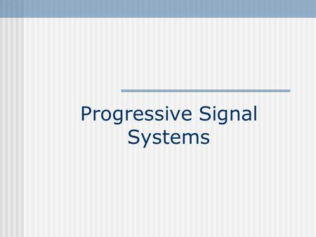 Progressive Signal Systems. Coordinated Systems Two or more intersections Signals have a fixed time relationship to one another Progression can be achieved.