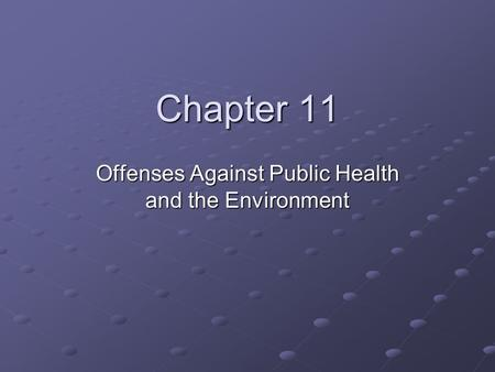 Chapter 11 Offenses Against Public Health and the Environment.