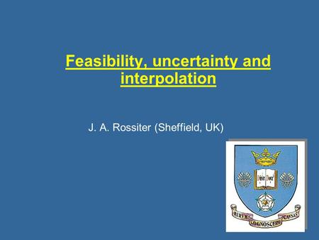 Feasibility, uncertainty and interpolation J. A. Rossiter (Sheffield, UK)