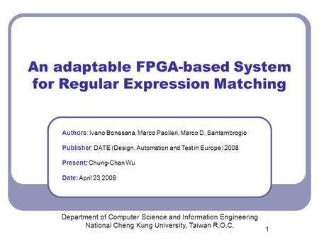 1 An adaptable FPGA-based System for Regular Expression Matching Department of Computer Science and Information Engineering National Cheng Kung University,