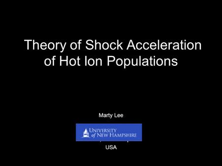 Theory of Shock Acceleration of Hot Ion Populations Marty Lee Durham, New Hampshire USA.