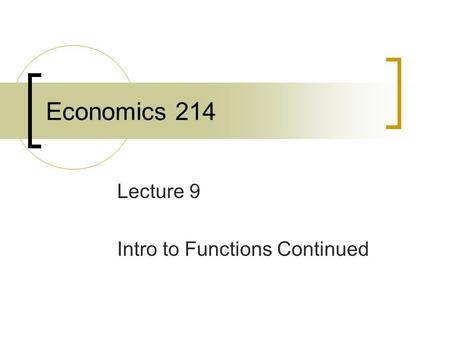 Economics 214 Lecture 9 Intro to Functions Continued.