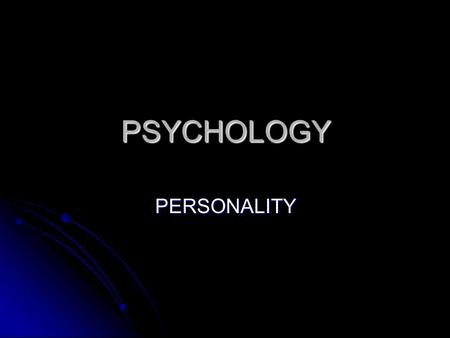 PSYCHOLOGY PERSONALITY. PERSONALITY How do psychologists define and use the concept of personality? How do psychologists define and use the concept of.