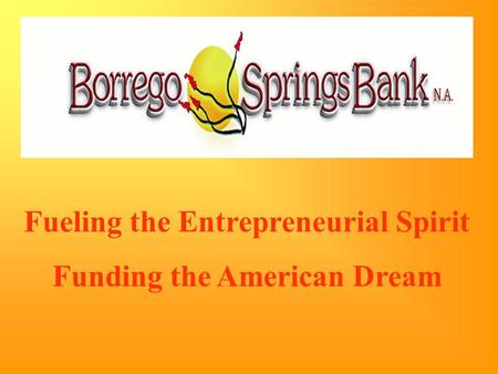 Fueling the Entrepreneurial Spirit Funding the American Dream.