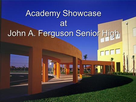 Academy Showcase at John A. Ferguson Senior High.