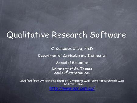 Qualitative Research Software C. Candace Chou, Ph.D Department of Curriculum and Instruction School of Education University of St. Thomas
