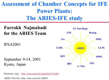 Assessment of Chamber Concepts for IFE Power Plants: The ARIES-IFE study Farrokh Najmabadi for the ARIES Team IFSA2001 September 9-14, 2001 Kyoto, Japan.