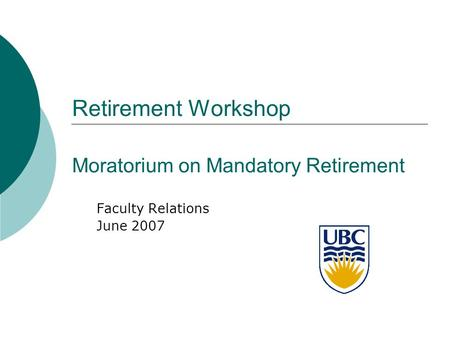 Retirement Workshop Moratorium on Mandatory Retirement Faculty Relations June 2007.