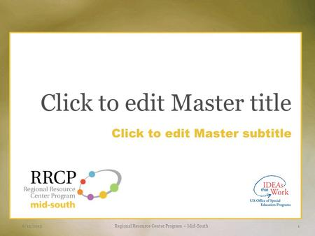 Click to edit Master subtitle Click to edit Master title 6/12/2015Regional Resource Center Program – Mid-South1.