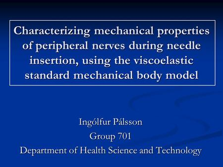 Characterizing mechanical properties of peripheral nerves during needle insertion, using the viscoelastic standard mechanical body model Ingólfur Pálsson.
