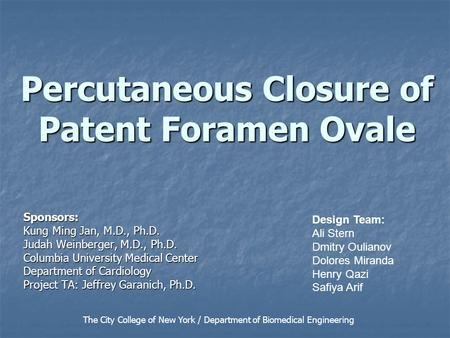 Percutaneous Closure of Patent Foramen Ovale Sponsors: Kung Ming Jan, M.D., Ph.D. Judah Weinberger, M.D., Ph.D. Columbia University Medical Center Department.