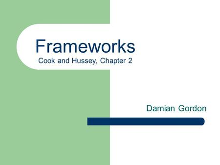 Frameworks Cook and Hussey, Chapter 2 Damian Gordon.