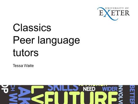 Classics Peer language tutors Tessa Waite. Students come with differing levels of ancient language learning Background Tessa Waite came up with an idea.