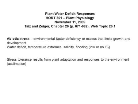 Plant Water Deficit Responses HORT 301 – Plant Physiology November 11, 2009 Taiz and Zeiger, Chapter 26 (p. 671-682), Web Topic 26.1 Abiotic stress – environmental.