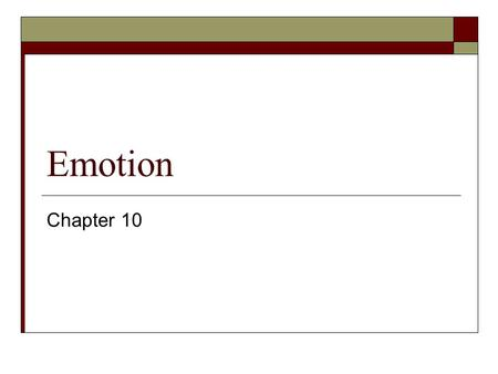 Emotion Chapter 10. Cognitive Component  This component involves: a subjective conscious experience (cognitive)  Cognitive appraisals help determine.
