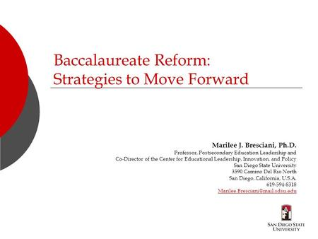 Baccalaureate Reform: Strategies to Move Forward Marilee J. Bresciani, Ph.D. Professor, Postsecondary Education Leadership and Co-Director of the Center.