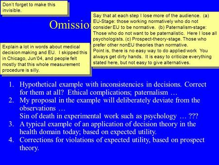 Omission or Paternalism Peter P. Wakker (& Bleichrodt & Pinto & Abdellaoui); Seminar at University of Chicago, School of Business, June 23, 2004 1.Hypothetical.