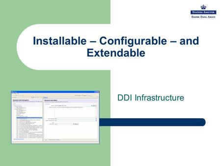 Installable – Configurable – and Extendable DDI Infrastructure.