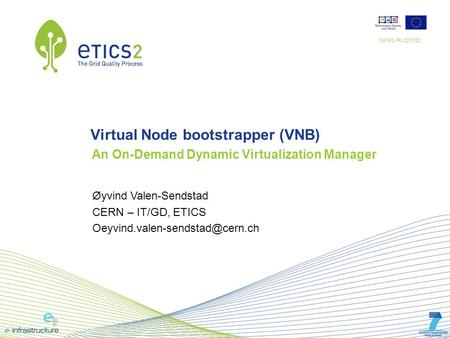 INFSO-RI-223782 An On-Demand Dynamic Virtualization Manager Øyvind Valen-Sendstad CERN – IT/GD, ETICS Virtual Node bootstrapper.
