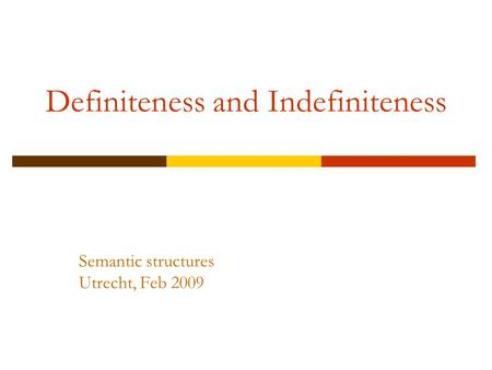 Definiteness and Indefiniteness Semantic structures Utrecht, Feb 2009.