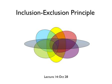 Lecture 14: Oct 28 Inclusion-Exclusion Principle.