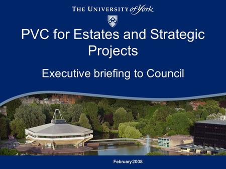 February 2008 PVC for Estates and Strategic Projects Executive briefing to Council.