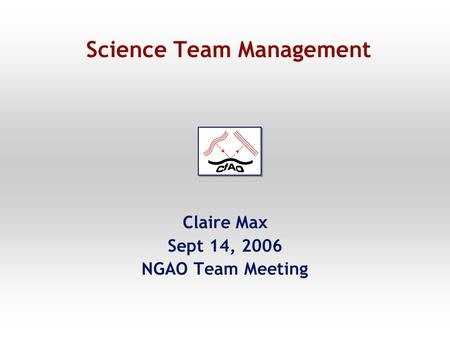 Science Team Management Claire Max Sept 14, 2006 NGAO Team Meeting.