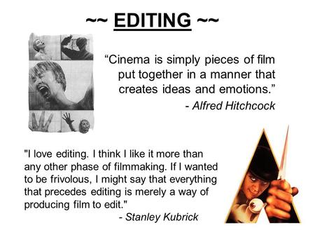 "~~ EDITING ~~ ""Cinema is simply pieces of film put together in a manner that creates ideas and emotions."" - Alfred Hitchcock I love editing. I think I."